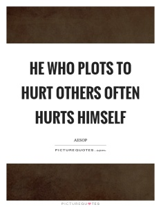 he-who-plots-to-hurt-others-often-hurts-himself-quote-1