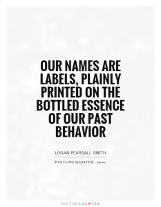 our-names-are-labels-plainly-printed-on-the-bottled-essence-of-our-past-behavior-quote-1